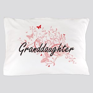 Granddaughter Artistic Design with But Pillow Case