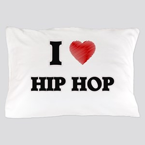 I Love Hip Hop Pillow Case