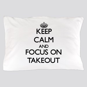 Keep Calm and focus on Takeout Pillow Case