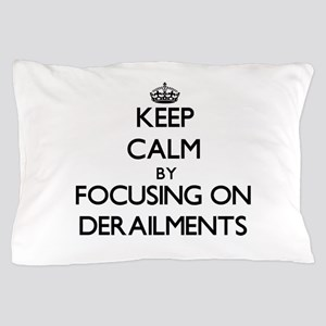 Keep Calm by focusing on Derailments Pillow Case