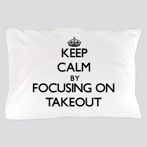 Keep Calm by focusing on Takeout Pillow Case