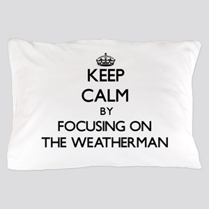 Keep Calm by focusing on The Weatherma Pillow Case
