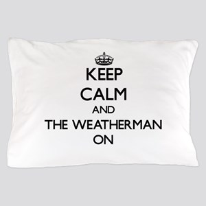Keep Calm and The Weatherman ON Pillow Case