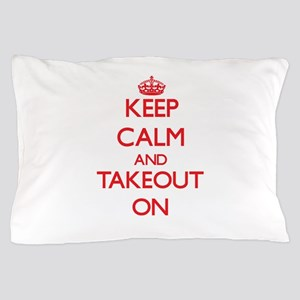 Keep Calm and Takeout ON Pillow Case