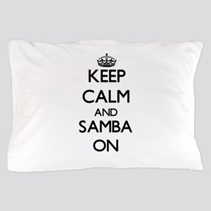 Keep Calm and Samba ON Pillow Case