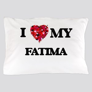 I love my Fatima Pillow Case