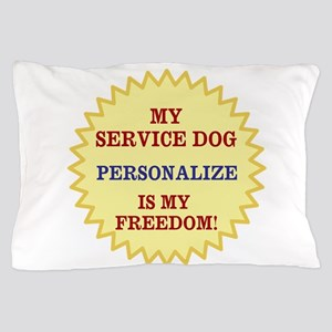 MY SERVICE DOG -PERSONALIZE Pillow Case