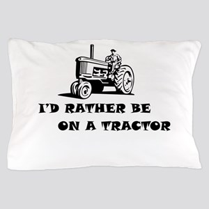 Id rather be on a tractor Pillow Case
