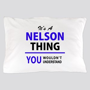 It's NELSON thing, you wouldn't unders Pillow Case