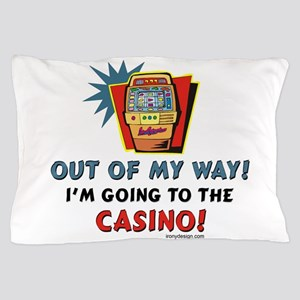 Out of My Way Casino! Pillow Case