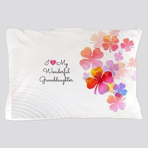 I Love My Wonderful Granddaughter Pillow Case