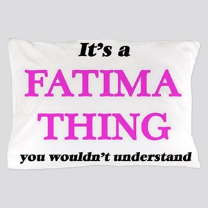 It's a Fatima thing, you wouldn&#3 Pillow Case