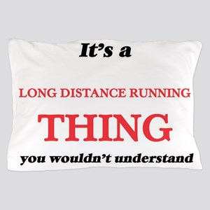 It's a Long Distance Running thing Pillow Case