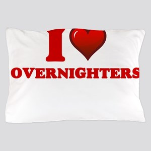 I love Overnighters Pillow Case