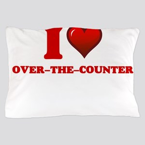 I love Over-The-Counter Pillow Case