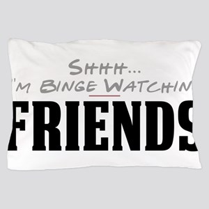 Shhh... I'm Binge Watching Friends Pillow Case