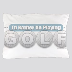 Rather Be Playing Golf Pillow Case