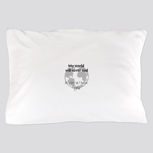 My World will never end Pillow Case