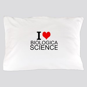 I Love Biological Sciences Pillow Case