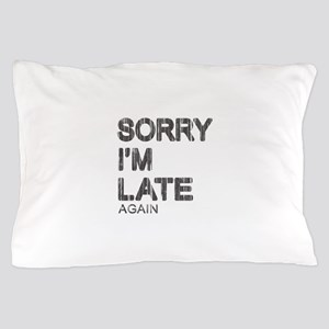 Sorry I'm Late Pillow Case