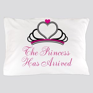 The Princess Has Arrived Pillow Case