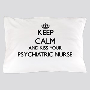 Keep calm and kiss your Psychiatric Nu Pillow Case