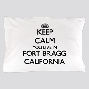 Keep calm you live in Fort Bragg Calif Pillow Case