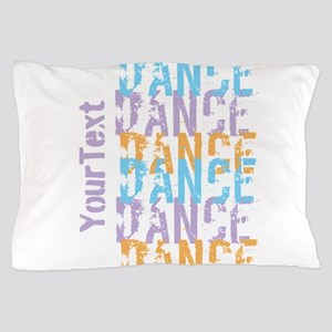 Customize DANCE DANCE DANCE Pillow Case