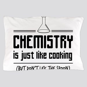 chemistry is like cooking Pillow Case