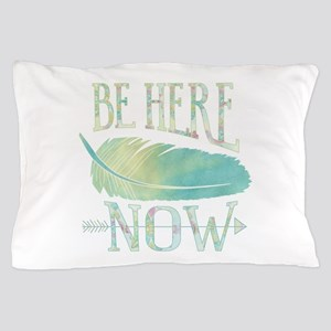 Be Here Now Pillow Case