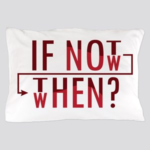 If Not Now, Then When? Pillow Case