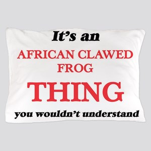 It's an African Clawed Frog thing, Pillow Case