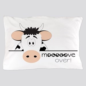 Mooooove Over! Pillow Case