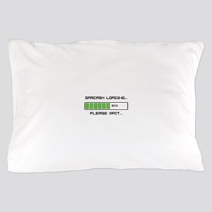 Sarcasm Loading Pillow Case