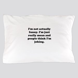 Just Really Mean Pillow Case