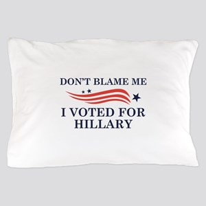 I Voted For Hillary Pillow Case