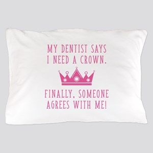 I Need A Crown Pillow Case