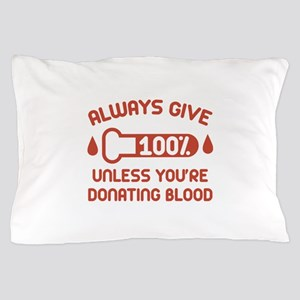 Always Give 100 Percent Pillow Case