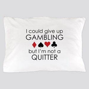 I Could Give Up Gambling Pillow Case