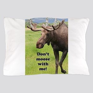 Don't moose with me! 2: Alaskan moose Pillow Case