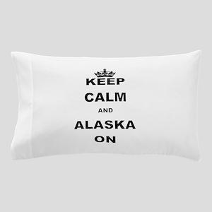 KEEP CALM AND ALASKA ON Pillow Case