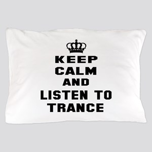 Keep calm and listen to Trance Pillow Case