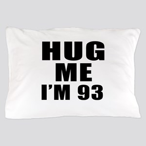 Hug Me I Am 93 Pillow Case