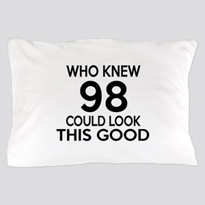 Who Knew 98 Could Look This Good Pillow Case