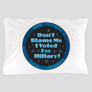 Don't Blame Me I Voted for Hillary Pillow Case