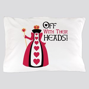 OFF WITH THEIR HEADS! Pillow Case