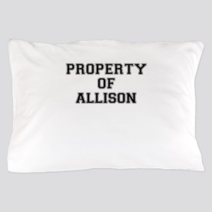 Property of ALLISON Pillow Case