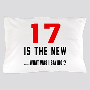 17 Is The New What Was I Saying ? Pillow Case