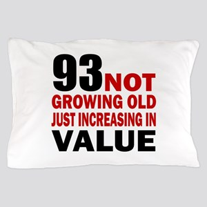 93 Not Growing Old Pillow Case