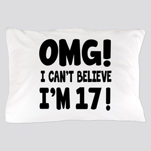 Omg I Can't Believe I Am 17 Pillow Case